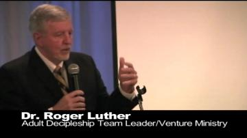 Dr. Roger Luther - Adult Decipleship - Venture Ministry